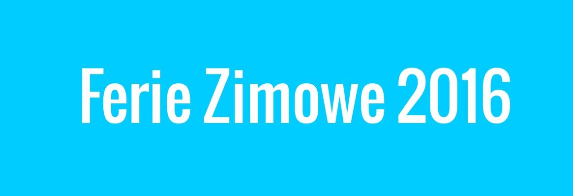 Ferie Zimowe 2016