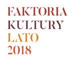 FAKTORIA KULTURY LATO 2018