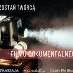 Zostań twórcą filmu dokumentalnego!