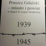 """Więcej o książce """"Pruszcz Gdański – miasto i powiat w latach II wojny światowej 1939-1945""""."""