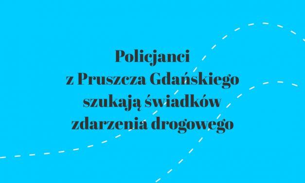 Policjanci z Pruszcza Gdańskiego szukają świadków zdarzenia drogowego
